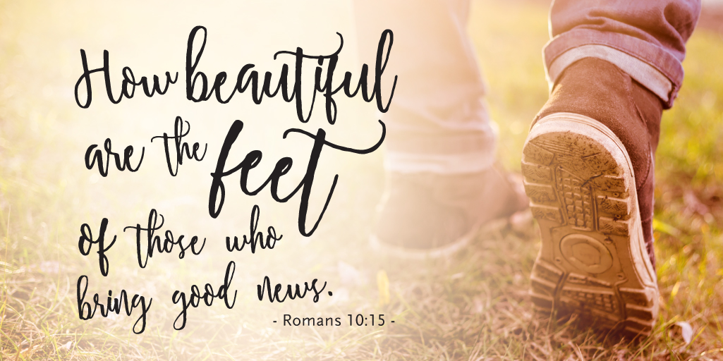 How beautiful are the feet of those who bring good news.