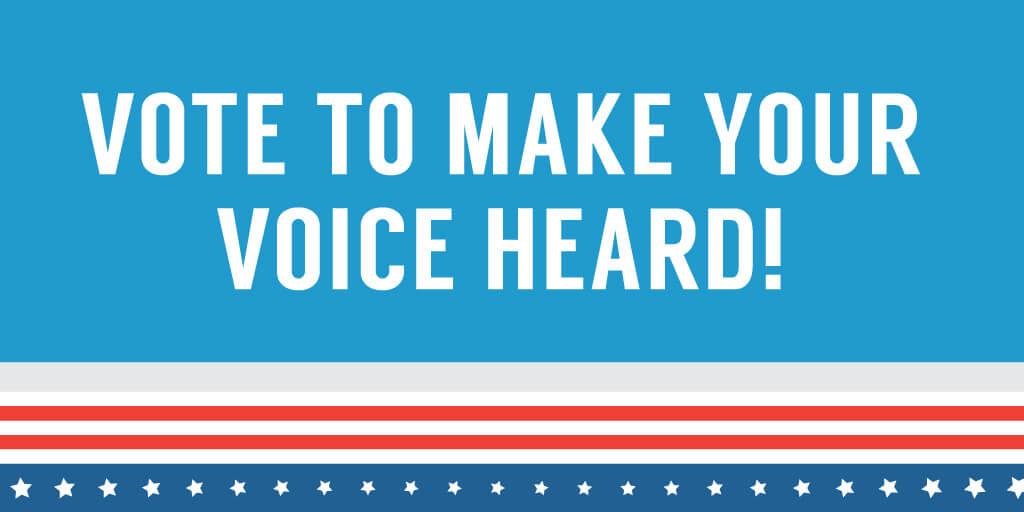 Vote to Make Your Voice Heard.